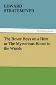 The Rover Boys on a Hunt or The Mysterious House in the Woods