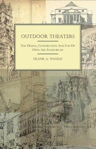 Outdoor Theaters - The Design, Construction and Use of Open-Air