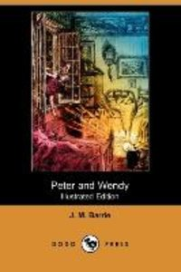 Peter and Wendy (Illustrated Edition) (Dodo Press)