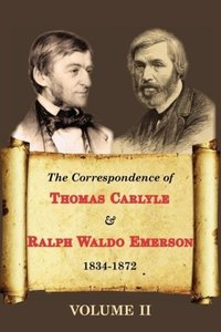 The Correspondence of Thomas Carlyle & Ralph Waldo Emerson (Volu