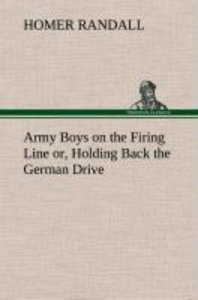 Army Boys on the Firing Line or, Holding Back the German Drive
