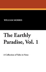 The Earthly Paradise, Vol. 1