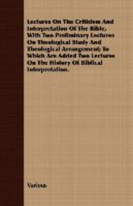 Lectures on the Criticism and Interpretation of the Bible, with