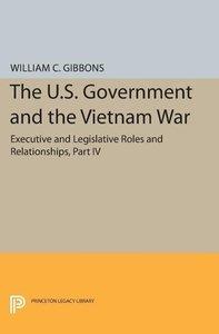 The U.S. Government and the Vietnam War: Executive and Legislati