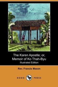 The Karen Apostle; Or, Memoir of Ko Thah-Byu, the First Karen Co