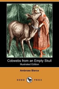 Cobwebs from an Empty Skull (Illustrated Edition) (Dodo Press)