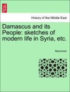 Damascus and its People: sketches of modern life in Syria, etc.