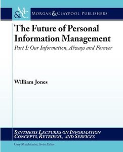 The Future of Personal Information Management, Part I