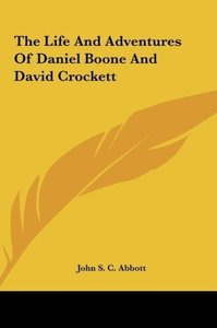 The Life And Adventures Of Daniel Boone And David Crockett