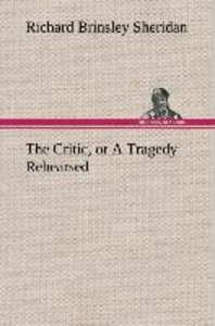 The Critic, or A Tragedy Rehearsed