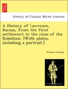 A History of Lawrence, Kansas, from the first settlement to the