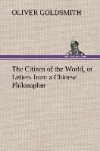 The Citizen of the World, or Letters from a Chinese Philosopher