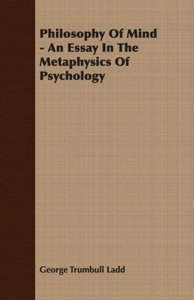 Philosophy of Mind - An Essay in the Metaphysics of Psychology