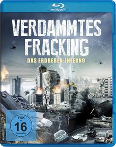 Verdammtes Fracking-Das Erdbeben-Inferno