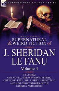 The Collected Supernatural and Weird Fiction of J. Sheridan Le F