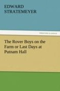 The Rover Boys on the Farm or Last Days at Putnam Hall
