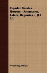 Popular Garden Flowers - Anemones, Asters, Begonias ... [Et Al.]