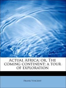 Actual Africa; or, The coming continent; a tour of exploration