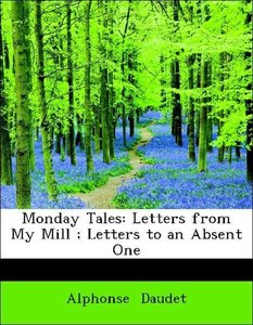 Monday Tales: Letters from My Mill ; Letters to an Absent One