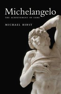 Michelangelo, Volume 1: The Achievement of Fame, 1475-1534