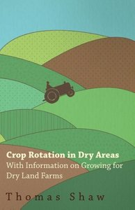 Crop Rotation in Dry Areas - With Information on Growing for Dry