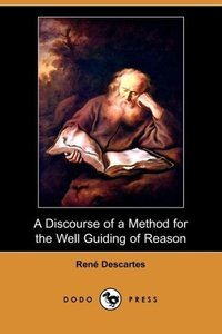 A Discourse of a Method for the Well Guiding of Reason, and the
