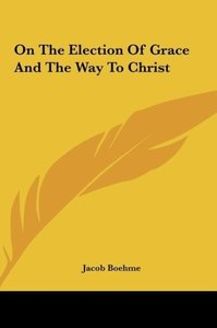 On The Election Of Grace And The Way To Christ