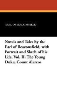 Novels and Tales by the Earl of Beaconsfield, with Portrait and