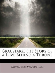 Graustark, the Story of a Love Behind a Throne