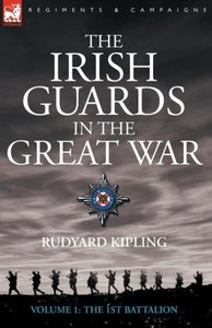 The Irish Guards in the Great War - volume 1 - The First Battali