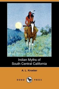 Indian Myths of South Central California (Dodo Press)