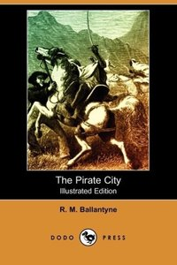 The Pirate City (Illustrated Edition) (Dodo Press)