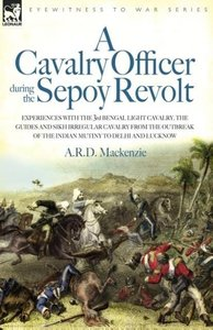A Cavalry Officer During the Sepoy Revolt - Experiences with t