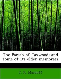 The Parish of Taxwood: and some of its older memories