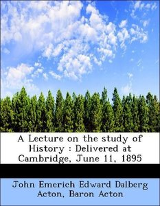 A Lecture on the study of History : Delivered at Cambridge, June