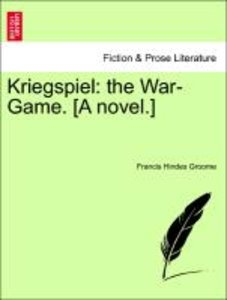 Kriegspiel: the War-Game. [A novel.]