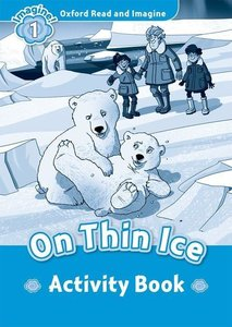 Oxford Read and Imagine 1: On Thin Ice Activity Book