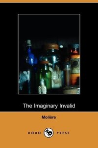 The Imaginary Invalid - La Malades Imaginaire