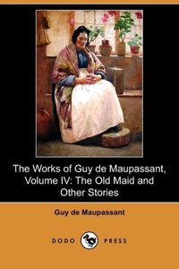 The Works of Guy de Maupassant, Volume IV