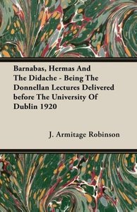 Barnabas, Hermas And The Didache - Being The Donnellan Lectures