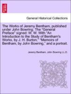 The Works of Jeremy Bentham, published under John Bowring. The ""