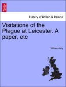 Visitations of the Plague at Leicester. A paper, etc