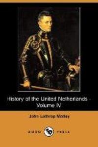 History of the United Netherlands - Volume IV (Dodo Press)