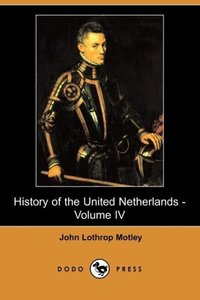 History of the United Netherlands - Volume IV (Dodo Press)