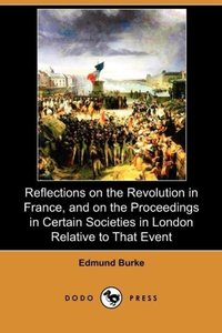 Reflections on the Revolution in France, and on the Proceedings