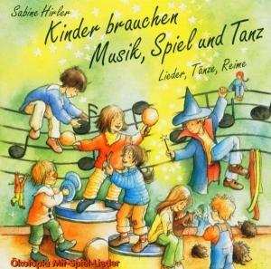 Kinder brauchen Musik, Spiel und Tanz. CD