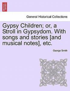 Gypsy Children; or, a Stroll in Gypsydom. With songs and stories