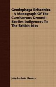 Geodephaga Britannica - A Monograph Of The Carnivorous Ground-Be