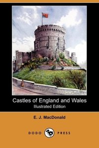Castles of England and Wales (Illustrated Edition) (Dodo Press)