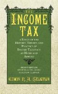 The Income Tax: A Study of the History, Theory, and Practice of